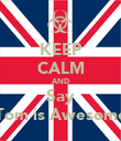KEEP CALM AND Say Tom is Awesome - Personalised Poster large