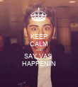 KEEP CALM AND SAY VAS  HAPPENIN - Personalised Poster large