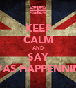 KEEP CALM AND SAY VAS HAPPENNIN - Personalised Poster large