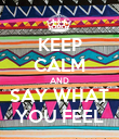 KEEP CALM AND SAY WHAT YOU FEEL - Personalised Poster large