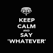 KEEP CALM AND SAY 'WHATEVER' - Personalised Poster large