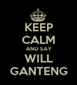 KEEP CALM AND SAY WILL GANTENG - Personalised Poster large