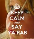 KEEP CALM AND SAY YA RAB - Personalised Poster large