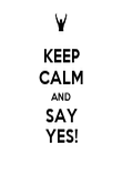 KEEP CALM AND SAY YES! - Personalised Poster large