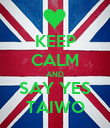 KEEP CALM AND SAY YES TAIWO - Personalised Poster large