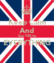 Keep Calm And Say YES to EVERYTHING  - Personalised Poster large