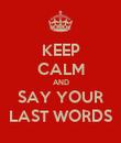 KEEP CALM AND SAY YOUR LAST WORDS - Personalised Poster large