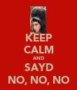 KEEP CALM AND SAYD NO, NO, NO - Personalised Poster large
