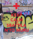 KEEP CALM AND SBATTILA N'TO MURU - Personalised Poster large
