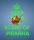 KEEP CALM AND SCARE OF  PIRANHA - Personalised Poster large
