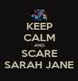 KEEP CALM AND SCARE SARAH JANE - Personalised Poster large