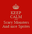 KEEP CALM AND Scary Monsters And nice Sprites - Personalised Poster large