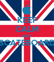 KEEP CALM AND  SCATEBOARD  - Personalised Poster large