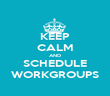 KEEP CALM AND SCHEDULE WORKGROUPS - Personalised Poster large