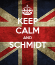 KEEP CALM AND SCHMIDT  - Personalised Poster large