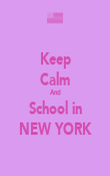 Keep Calm And School in NEW YORK - Personalised Poster large
