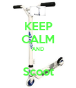 KEEP CALM AND  Scoot - Personalised Poster large