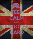 KEEP CALM AND SCOOTER HARD - Personalised Poster large