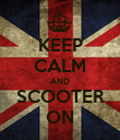 KEEP CALM AND SCOOTER ON - Personalised Poster large