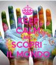 KEEP CALM AND SCOPRI  IL MONDO - Personalised Poster small