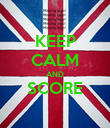KEEP CALM AND SCORE  - Personalised Poster large