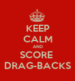 KEEP CALM AND SCORE  DRAG-BACKS - Personalised Poster large