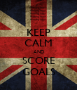 KEEP CALM AND SCORE GOALS - Personalised Poster large