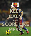 KEEP CALM AND SCORE LIKE MESSI - Personalised Poster large