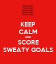 KEEP CALM AND SCORE SWEATY GOALS - Personalised Poster large