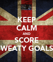 KEEP CALM AND SCORE SWEATY GOALS! - Personalised Poster large