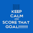 KEEP CALM AND SCORE THAT  GOAL!!!!!!!! - Personalised Poster large