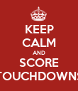 KEEP CALM AND SCORE TOUCHDOWNS - Personalised Poster large