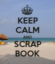 KEEP CALM AND SCRAP BOOK - Personalised Poster large