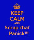 KEEP CALM AND Scrap that   Panick!!! - Personalised Poster large