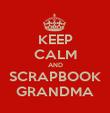 KEEP CALM AND SCRAPBOOK GRANDMA - Personalised Poster large