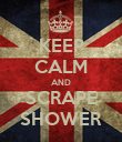 KEEP CALM AND SCRAPE SHOWER - Personalised Poster large