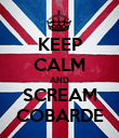 KEEP CALM AND SCREAM COBARDE - Personalised Poster large