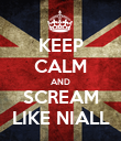 KEEP CALM AND SCREAM LIKE NIALL - Personalised Poster large