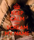 KEEP CALM AND SCREAM MY NAME - Personalised Poster large