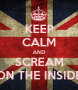KEEP CALM AND SCREAM ON THE INSIDE - Personalised Poster large
