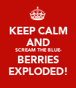 KEEP CALM AND SCREAM THE BLUE- BERRIES EXPLODED! - Personalised Poster large