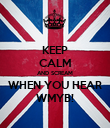 KEEP CALM AND SCREAM WHEN YOU HEAR WMYB! - Personalised Poster large