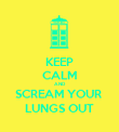 KEEP CALM AND SCREAM YOUR  LUNGS OUT - Personalised Poster large