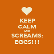 KEEP CALM AND SCREAMS: EGGS!!! - Personalised Poster large