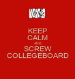 KEEP CALM AND SCREW COLLEGEBOARD - Personalised Poster large