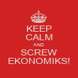 KEEP CALM AND SCREW EKONOMIKS! - Personalised Poster large