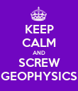 KEEP CALM AND SCREW GEOPHYSICS - Personalised Poster large