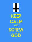 KEEP CALM AND SCREW GOD - Personalised Poster small