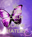 KEEP CALM AND SCREW HATERS - Personalised Poster large