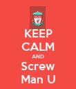 KEEP CALM AND Screw Man U - Personalised Poster large